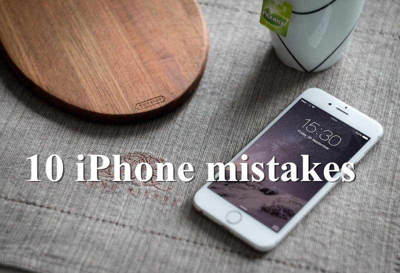 10 Mistakes You Are Making With Your New iPhone