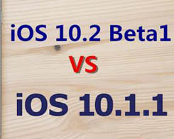 Which Is Better, iOS10.1.1 or iOS10.2 Beta1?