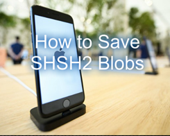 Why and How to Save SHSH2 Blobs For iOS 10.2 Jailbreak?
