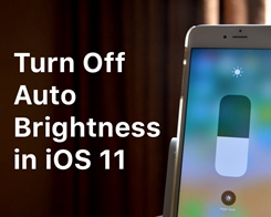 How to Turn off Auto Brightness Feature in iOS 11