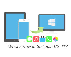 Do You Know Those New Features in 3uTools V2.21?