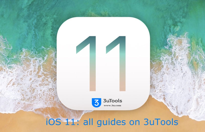 ​iOS 11 Roundup on 3uTools: Release Date, Best Features, Tips and Guides