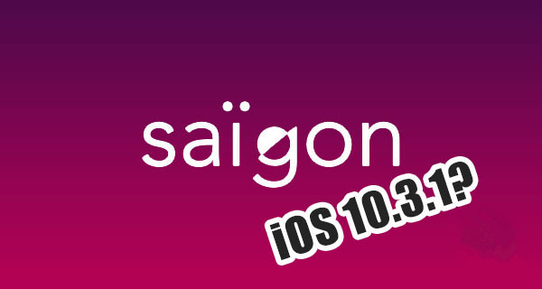 Saïgon iOS 10.3.1 Jailbreak Confirmed to Be Coming Soon