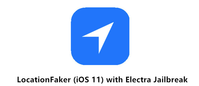 LocationFaker (iOS 11) with Electra Jailbreak