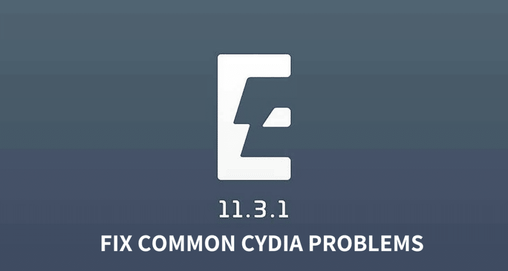 How to Fix Common Cydia Problems on Electra iOS 11.3.1 Jailbreak?