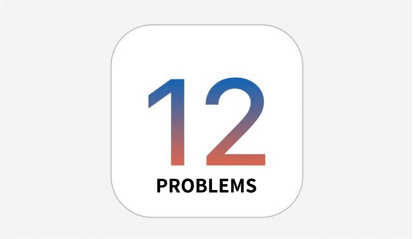 The Most Common iOS 12 Problems