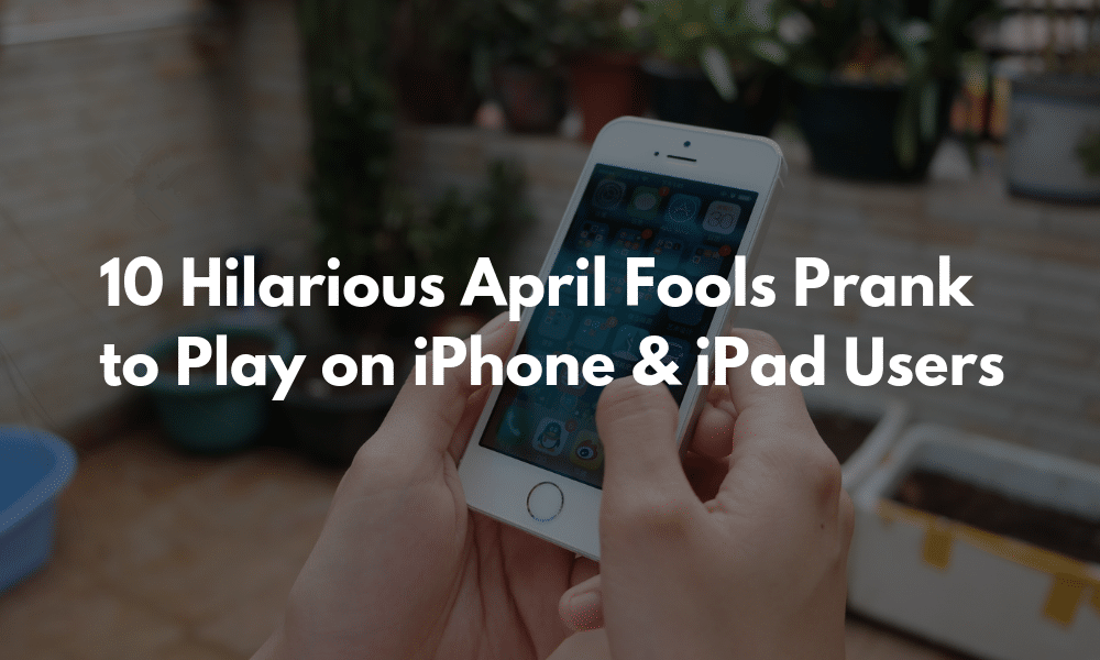 10 Hilarious April Fools Prank to Play on iPhone and iPad Users