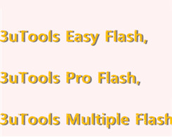 Similarities & Differences Among 3uTools Easy Flash, Pro Flash and Multiple Flash