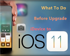 What To Do Before Upgrade iDevice to iOS 11?